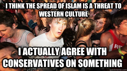i think the spread of islam is a threat to western culture i - Sudden Clarity Clarence