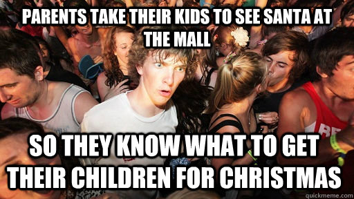 parents take their kids to see santa at the mall so they kno - Sudden Clarity Clarence