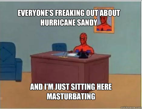 everyones freaking out about hurricane sandy and im just s - Spiderman