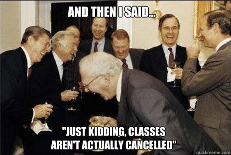 and then i said just kidding classes arent actually ca - laughing politicians