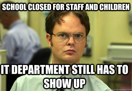 school closed for staff and children it department still has - Schrute