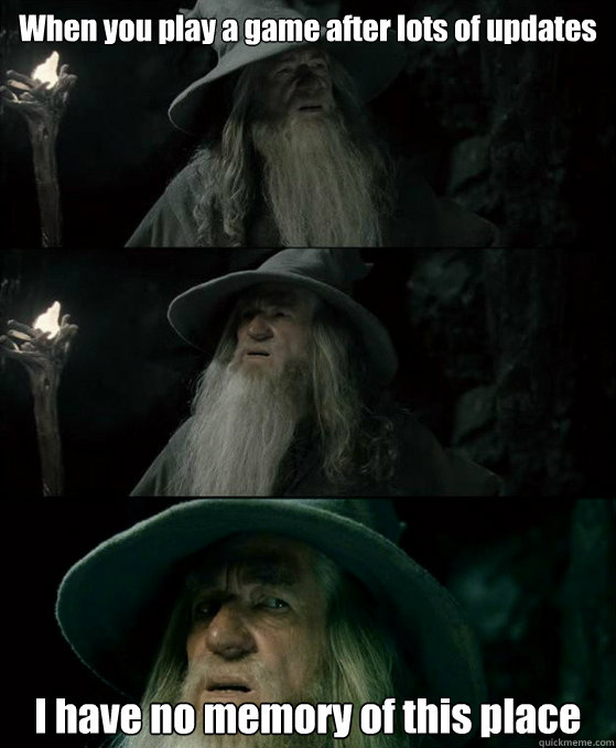 when you play a game after lots of updates i have no memory  - Confused Gandalf