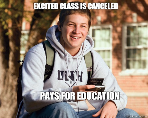 Excited class is canceled Pays for education - College Freshman