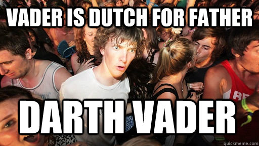 vader is dutch for father darth vader  - Sudden Clarity Clarence