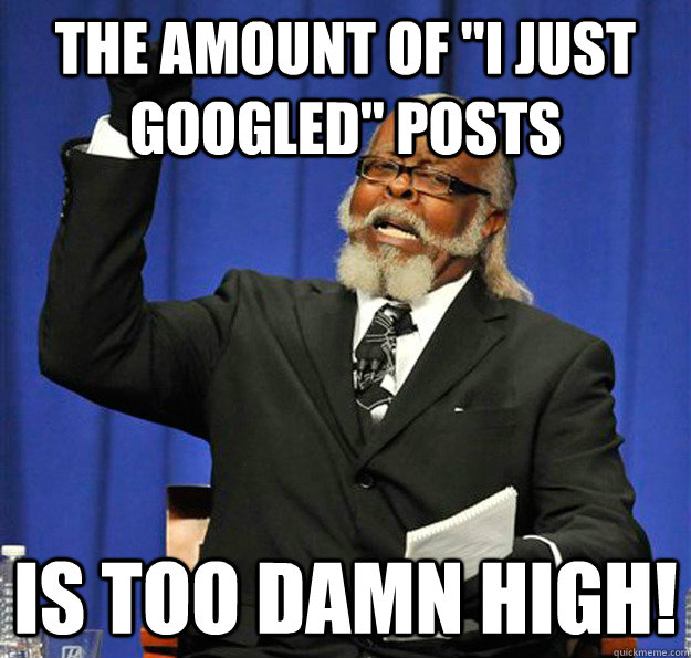 the amount of i just googled posts is too damn high - Jimmy McMillan