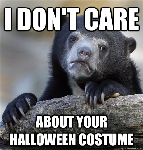 i dont care about your halloween costume  - Confession Bear