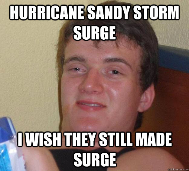 hurricane sandy storm surge i wish they still made surge - 10 Guy