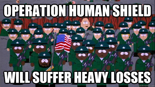 operation human shield will suffer heavy losses - 