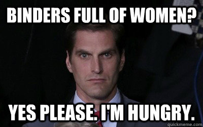 binders full of women yes please im hungry - Menacing Josh Romney