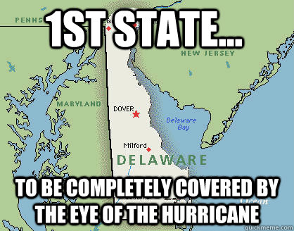1st state to be completely covered by the eye of the hurr - Bad Luck Delaware