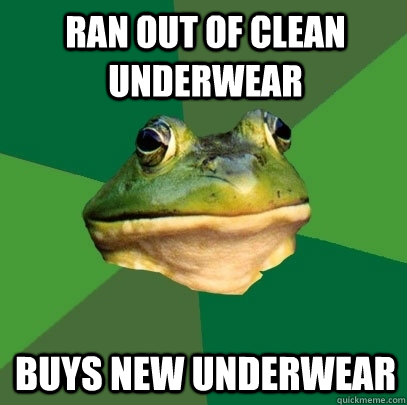 ran out of clean underwear buys new underwear - Foul Bachelor Frog