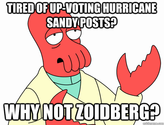 tired of upvoting hurricane sandy posts why not zoidberg - Why Not Zoidberg