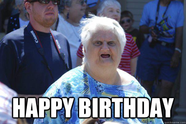 Happy Birthday Funny Lady Meme : Happy birthday old lady wat quickmeme