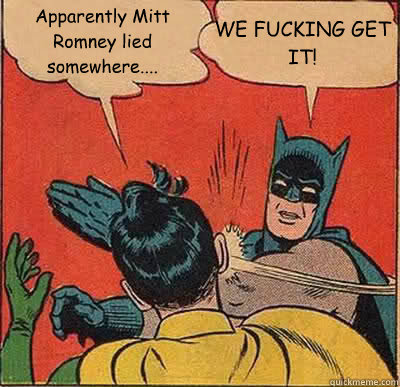 apparently mitt romney lied somewhere we fucking get it - Batman Slapping Robin