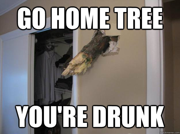 go home tree youre drunk - 