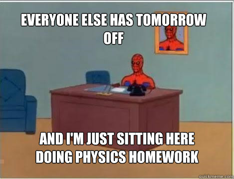 everyone else has tomorrow off and im just sitting here doi - Spiderman