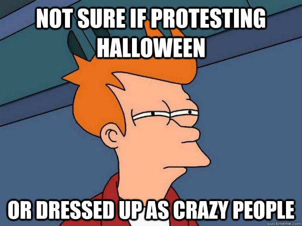 not sure if protesting halloween or dressed up as crazy peop - Futurama Fry