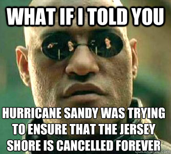 what if i told you hurricane sandy was trying to ensure that - Matrix Morpheus