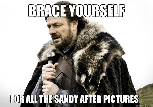 brace yourself for all the sandy after pictures - brace yourself the soccer updates are coming