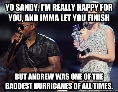 yo sandy im really happy for you and imma let you finish  - Imma let you finish