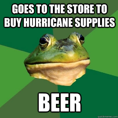 goes to the store to buy hurricane supplies beer - Foul Bachelor Frog