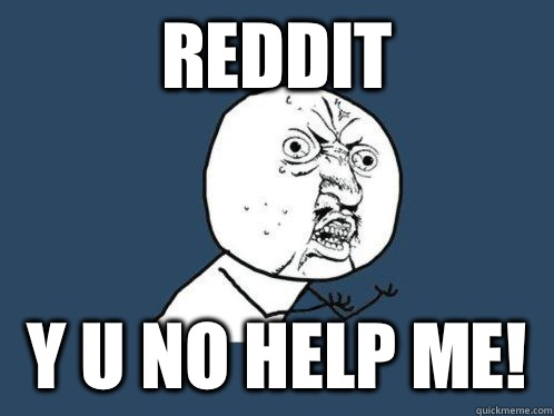Reddit Y U NO help me - Aki Higashira Why You No Endorse