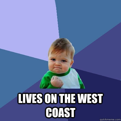 lives on the west coast - Success Kid