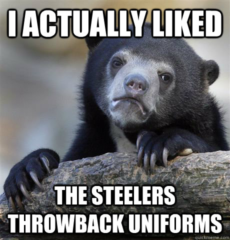 i actually liked the steelers throwback uniforms - Confession Bear