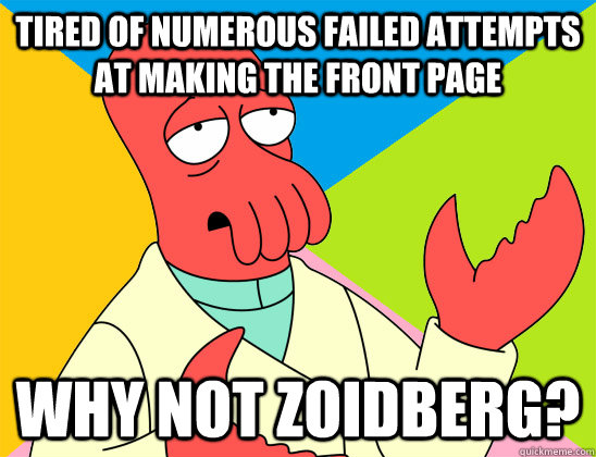 tired of numerous failed attempts at making the front page  - Futurama Zoidberg