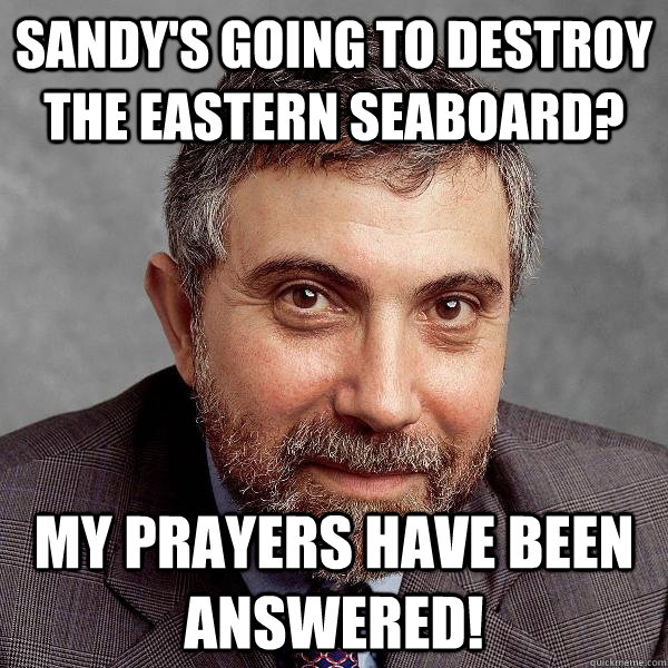 sandys going to destroy the eastern seaboard my prayers ha - Paul Krugman