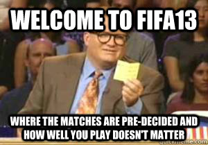 welcome to fifa13 where the matches are predecided and how  - Drew Carey