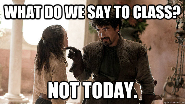 what do we say to class not today - Syrio Forel what do we say