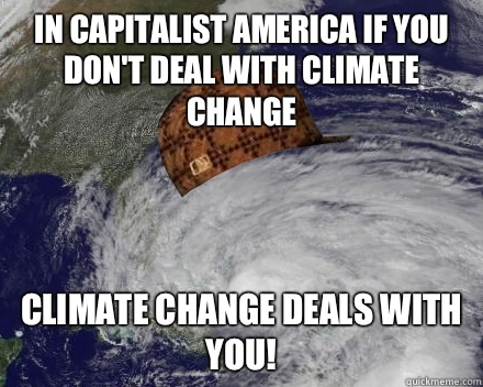 In Capitalist America if you dont deal with climate change C - Scumbag hurricane Sandy