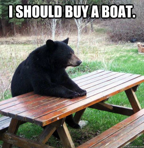 i should buy a boat  - waiting bear