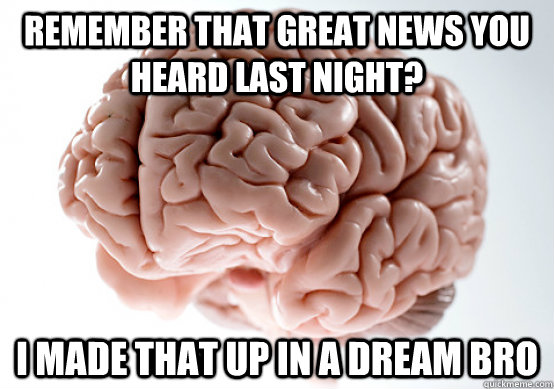 remember that great news you heard last night i made that u - Scumbag Brain make you late to work