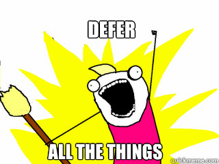 defer all the things - All The Things