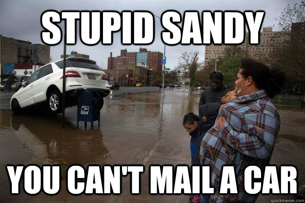 stupid sandy you cant mail a car -