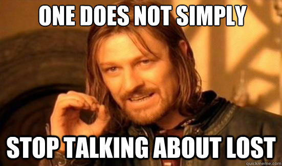 one does not simply stop talking about lost - Boromir