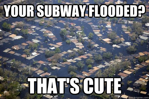 your subway flooded thats cute - Southerners opinion of Sandy