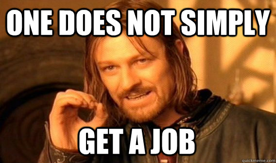 one does not simply get a job - One Does Not Simply