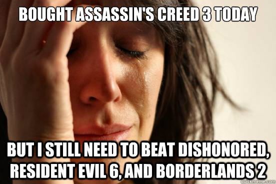 bought assassins creed 3 today but i still need to beat dis - First World Problems