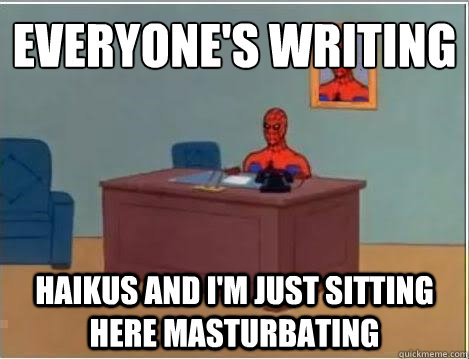 everyones writing haikus and im just sitting here masturb - Spiderman Masturbating Desk