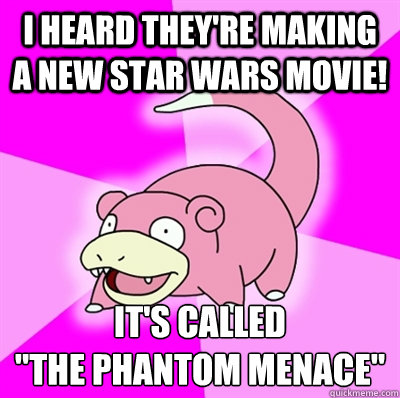 i heard theyre making a new star wars movie its called  - Slowpoke Earthquake