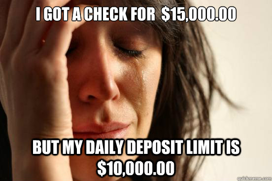 i got a check for 1500000 but my daily deposit limit is  - First World Problems