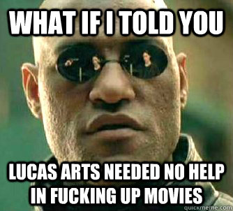 what if i told you lucas arts needed no help in fucking up m - Matrix Morpheus