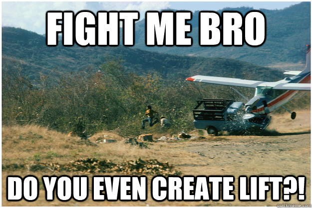 fight me bro do you even create lift - 