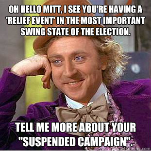 oh hello mitt i see youre having a relief event in the m - Condescending Wonka