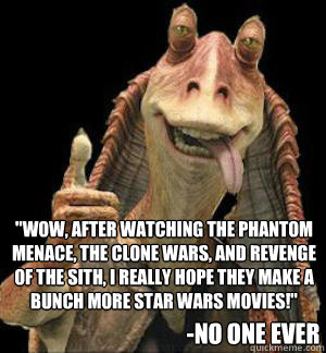 wow after watching the phantom menace the clone wars an - Jar Jar Binks