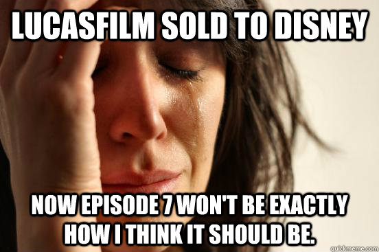 lucasfilm sold to disney now episode 7 wont be exactly how - First World Problems