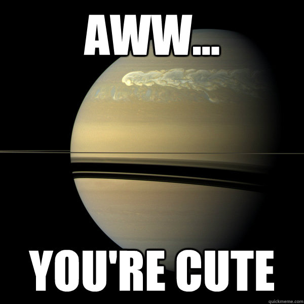 aww youre cute -